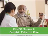 ELNEC Geriatric Module 2: Geriatric Palliative Care