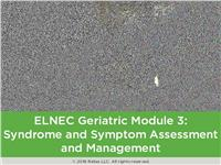 ELNEC Geriatric Module 3: Syndrome and Symptom Assessment and Management