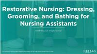Restorative Nursing: Dressing, Grooming, and Bathing for Nursing Assistants