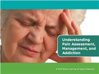 Understanding Pain Assessment, Management, and Addiction